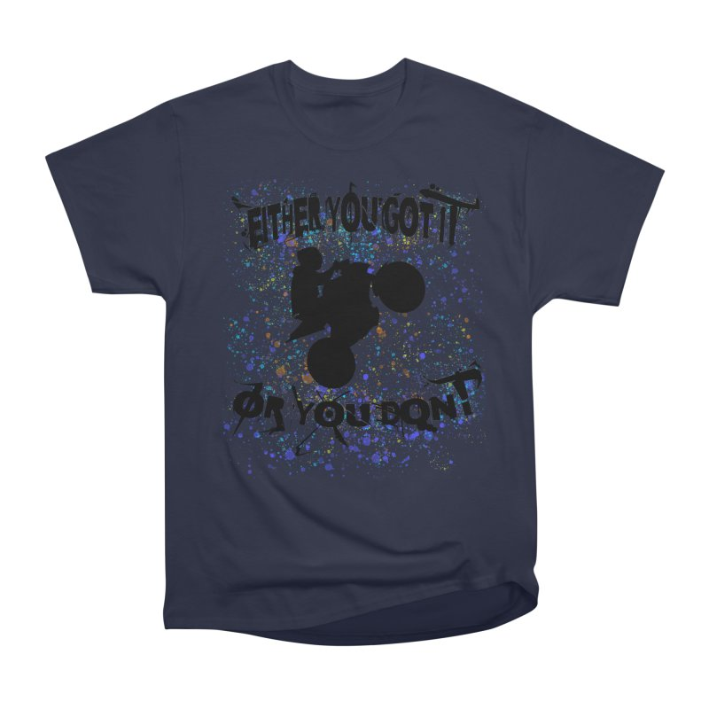 EITHER YOU GOT IT OR YOU DON'T JERKSTUNTS Women's Heavyweight Unisex T-Shirt by ExploreDaily's Artist Shop