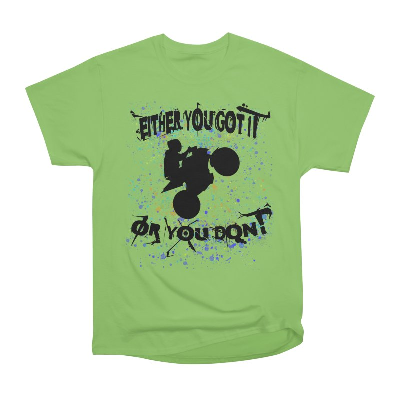 EITHER YOU GOT IT OR YOU DON'T JERKSTUNTS Women's Heavyweight Unisex T-Shirt by ExploreDaily's Artist Shop