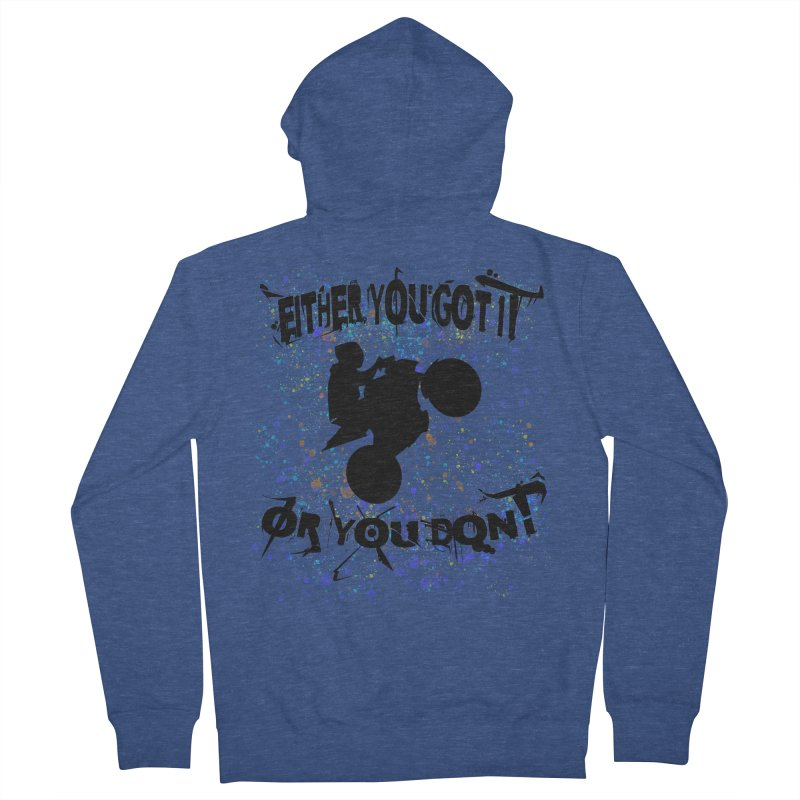 EITHER YOU GOT IT OR YOU DON'T JERKSTUNTS Men's French Terry Zip-Up Hoody by ExploreDaily's Artist Shop