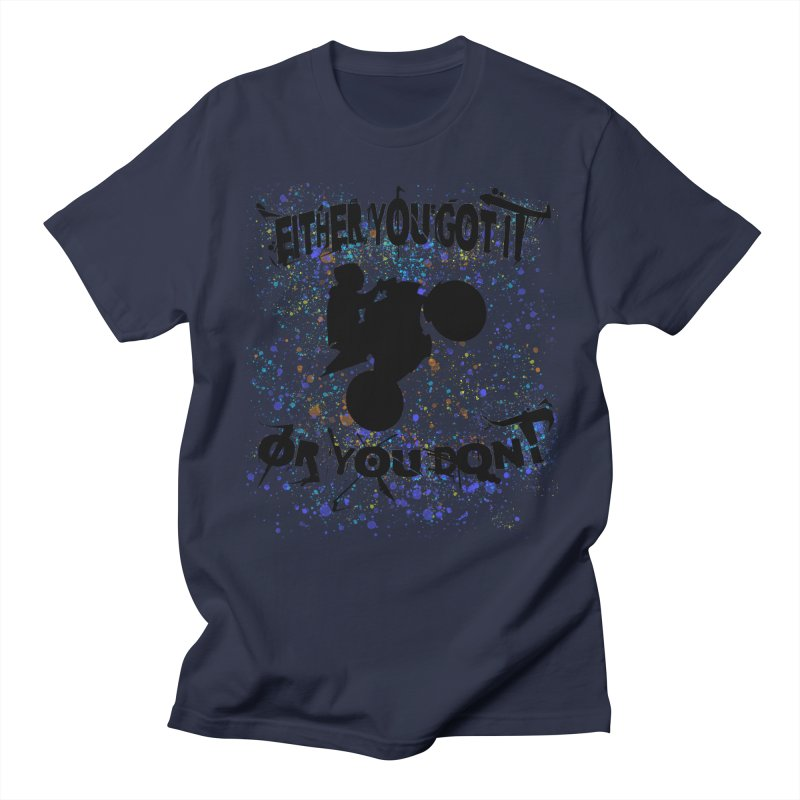 EITHER YOU GOT IT OR YOU DON'T JERKSTUNTS Men's Regular T-Shirt by ExploreDaily's Artist Shop