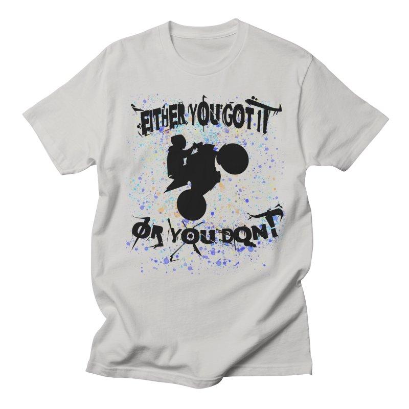 EITHER YOU GOT IT OR YOU DON'T JERKSTUNTS Women's Regular Unisex T-Shirt by ExploreDaily's Artist Shop