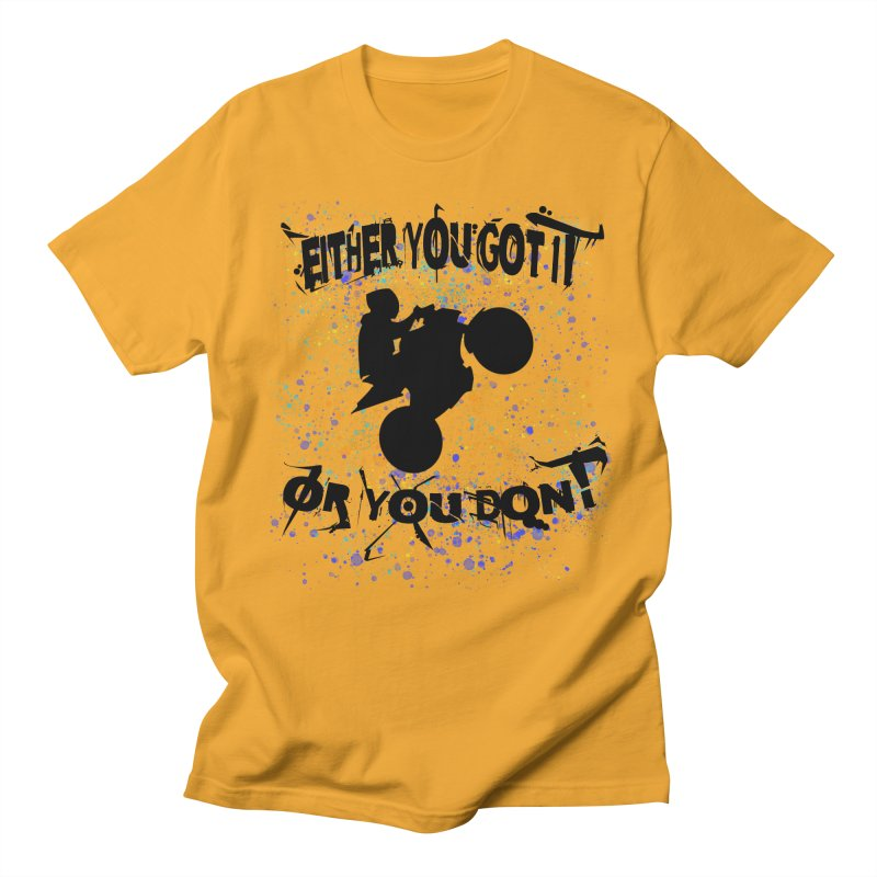 EITHER YOU GOT IT OR YOU DON'T JERKSTUNTS Men's T-Shirt by ExploreDaily's Artist Shop