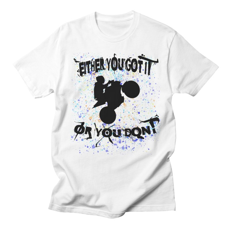 EITHER YOU GOT IT OR YOU DON'T JERKSTUNTS Women's Regular Unisex T-Shirt by ExploreDaily's Artist Shop