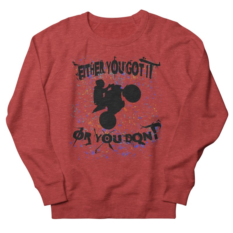 EITHER YOU GOT IT OR YOU DON'T JERKSTUNTS Women's French Terry Sweatshirt by ExploreDaily's Artist Shop
