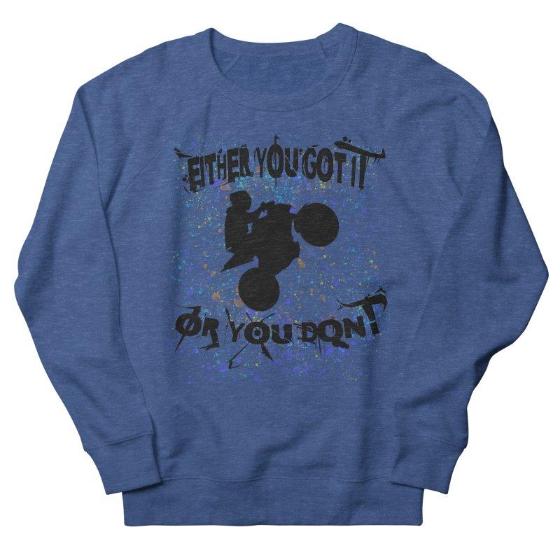 EITHER YOU GOT IT OR YOU DON'T JERKSTUNTS Men's Sweatshirt by ExploreDaily's Artist Shop