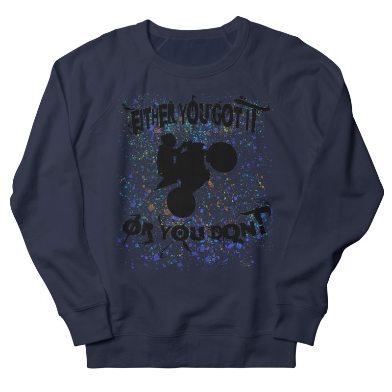 EITHER YOU GOT IT OR YOU DON'T JERKSTUNTS Men's French Terry Sweatshirt by ExploreDaily's Artist Shop