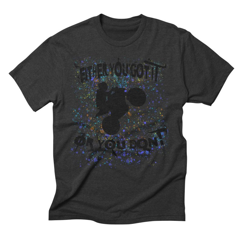 EITHER YOU GOT IT OR YOU DON'T JERKSTUNTS Men's Triblend T-Shirt by ExploreDaily's Artist Shop