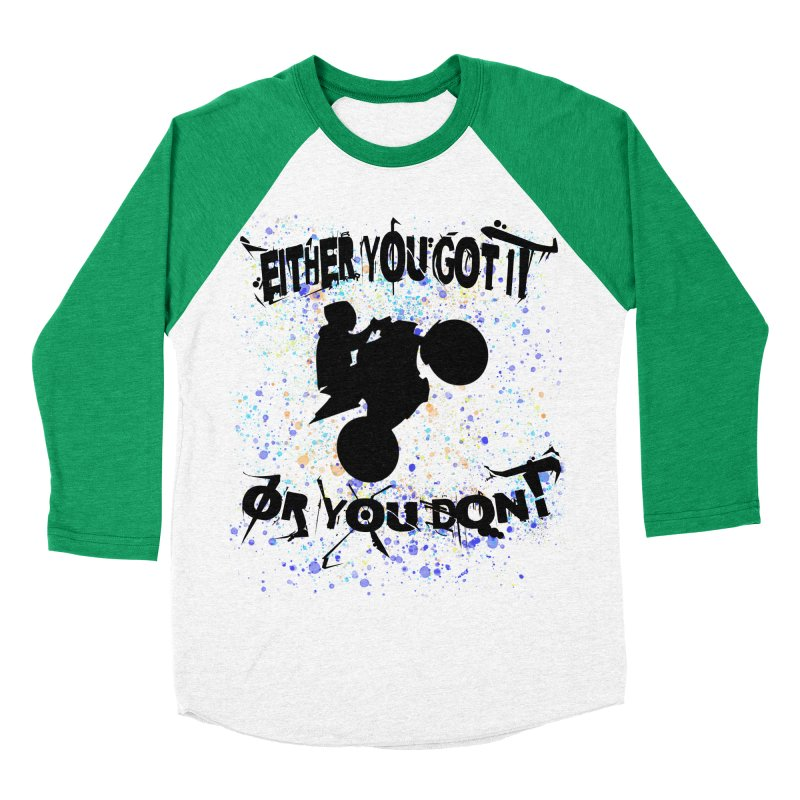 EITHER YOU GOT IT OR YOU DON'T JERKSTUNTS Women's Baseball Triblend Longsleeve T-Shirt by ExploreDaily's Artist Shop