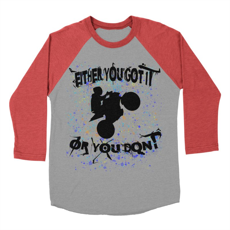 EITHER YOU GOT IT OR YOU DON'T JERKSTUNTS Men's Baseball Triblend Longsleeve T-Shirt by ExploreDaily's Artist Shop