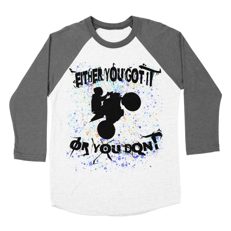 EITHER YOU GOT IT OR YOU DON'T JERKSTUNTS Men's Baseball Triblend Longsleeve T-Shirt by ExploreDaily's Artist Shop