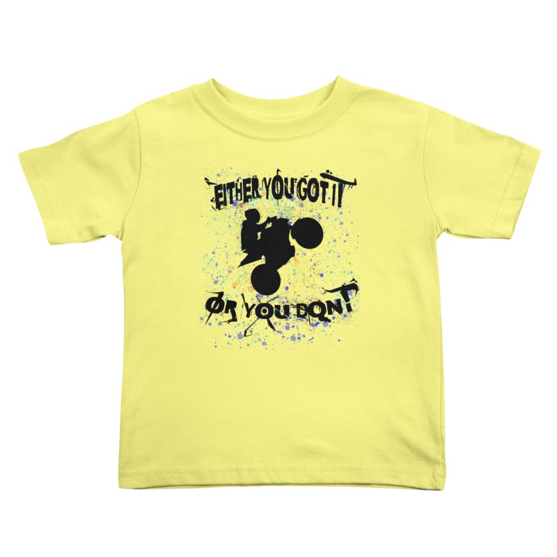 EITHER YOU GOT IT OR YOU DON'T JERKSTUNTS Kids Toddler T-Shirt by ExploreDaily's Artist Shop