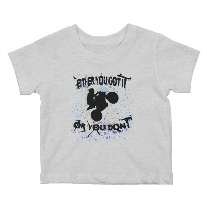 EITHER YOU GOT IT OR YOU DON'T JERKSTUNTS Kids Baby T-Shirt by ExploreDaily's Artist Shop