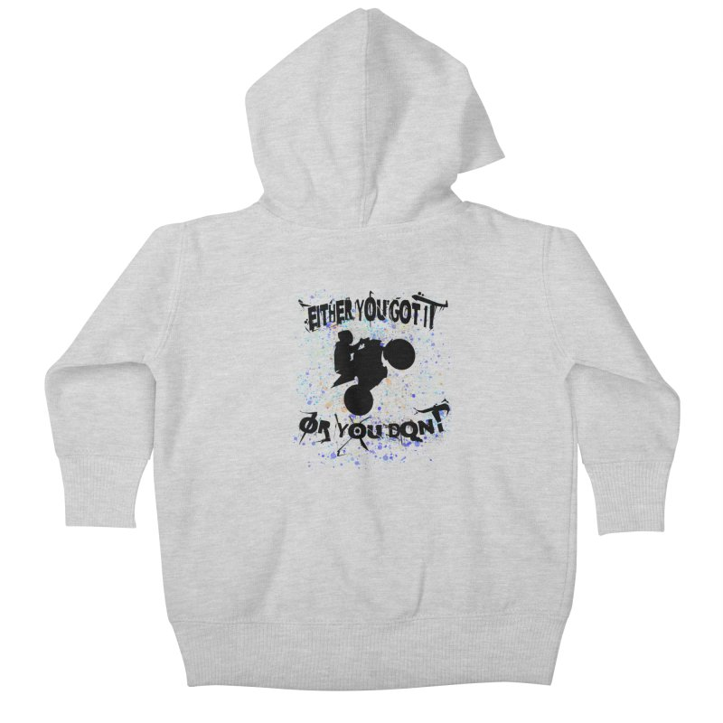 EITHER YOU GOT IT OR YOU DON'T JERKSTUNTS Kids Baby Zip-Up Hoody by ExploreDaily's Artist Shop
