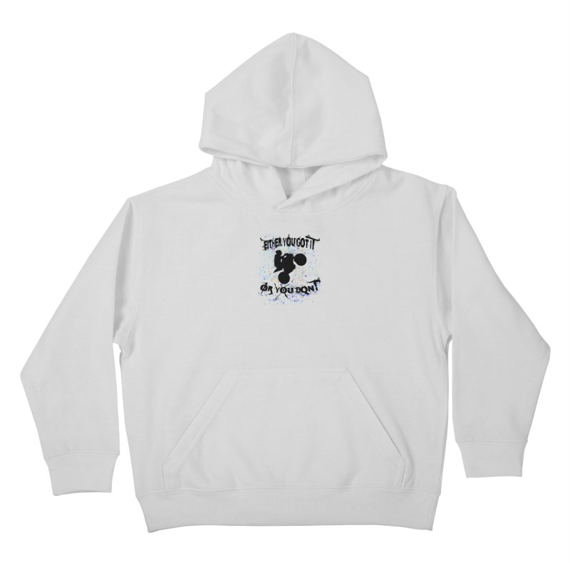 EITHER YOU GOT IT OR YOU DON'T JERKSTUNTS Kids Pullover Hoody by ExploreDaily's Artist Shop