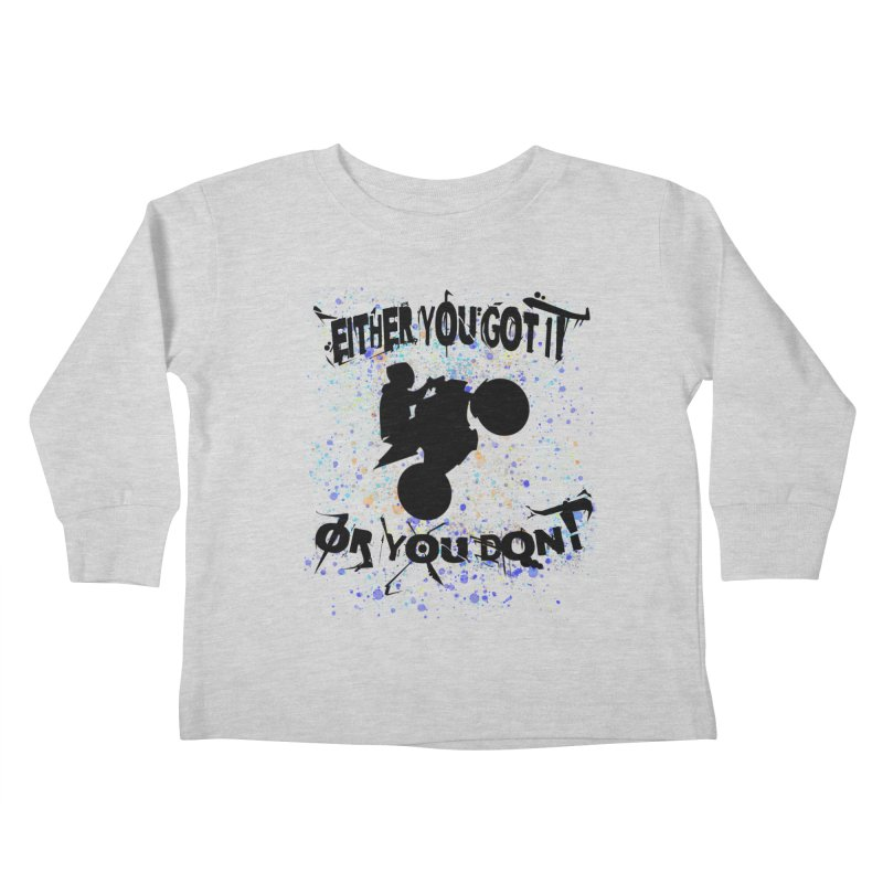 EITHER YOU GOT IT OR YOU DON'T JERKSTUNTS Kids Toddler Longsleeve T-Shirt by ExploreDaily's Artist Shop