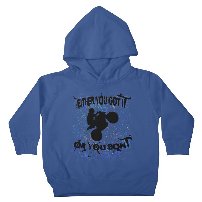 EITHER YOU GOT IT OR YOU DON'T JERKSTUNTS Kids Toddler Pullover Hoody by ExploreDaily's Artist Shop