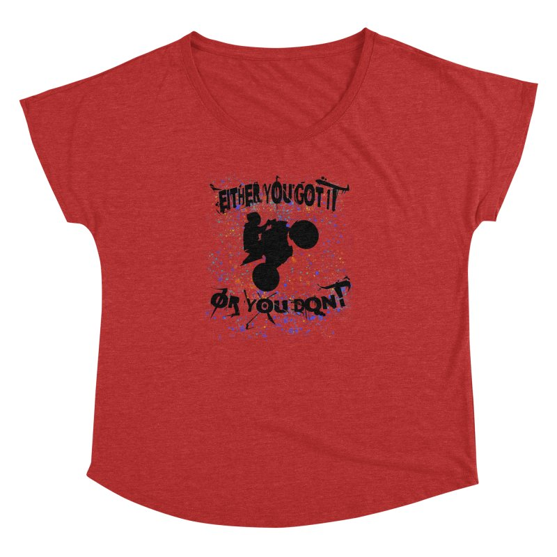 EITHER YOU GOT IT OR YOU DON'T JERKSTUNTS Women's Dolman Scoop Neck by ExploreDaily's Artist Shop