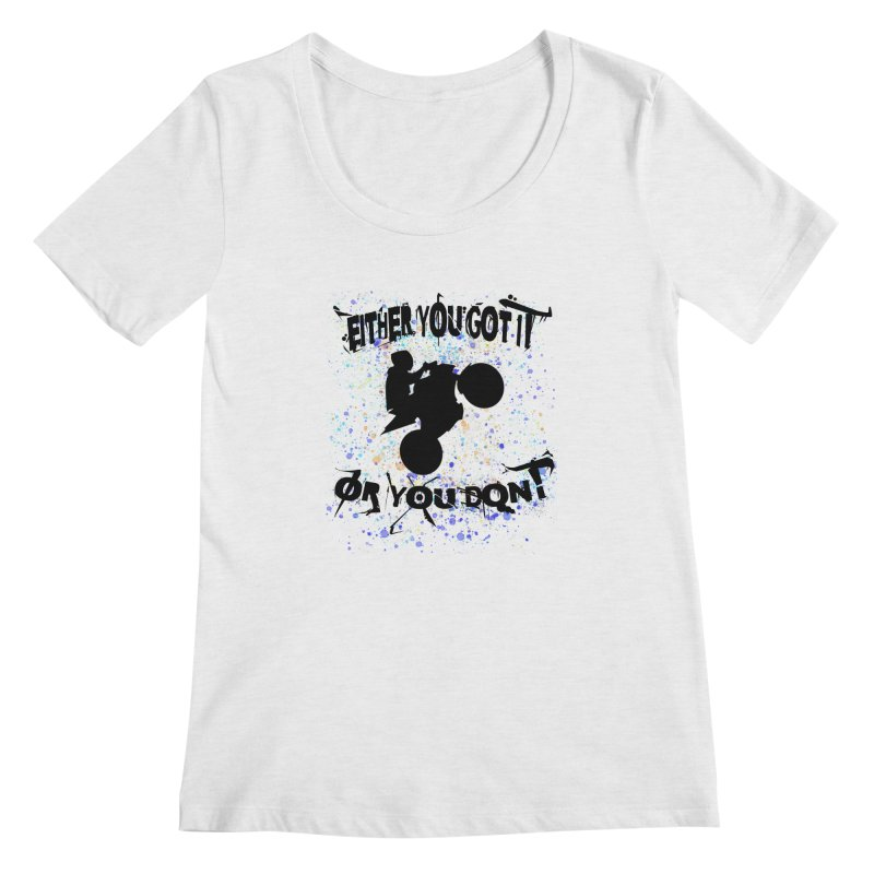 EITHER YOU GOT IT OR YOU DON'T JERKSTUNTS Women's Regular Scoop Neck by ExploreDaily's Artist Shop