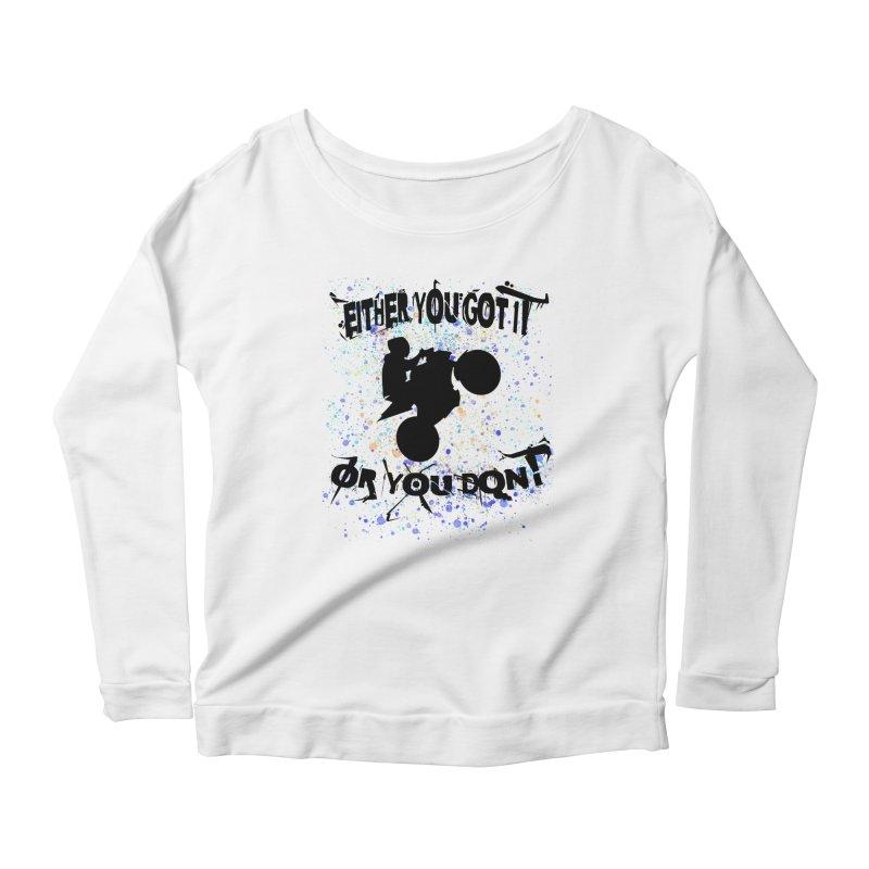 EITHER YOU GOT IT OR YOU DON'T JERKSTUNTS Women's Scoop Neck Longsleeve T-Shirt by ExploreDaily's Artist Shop
