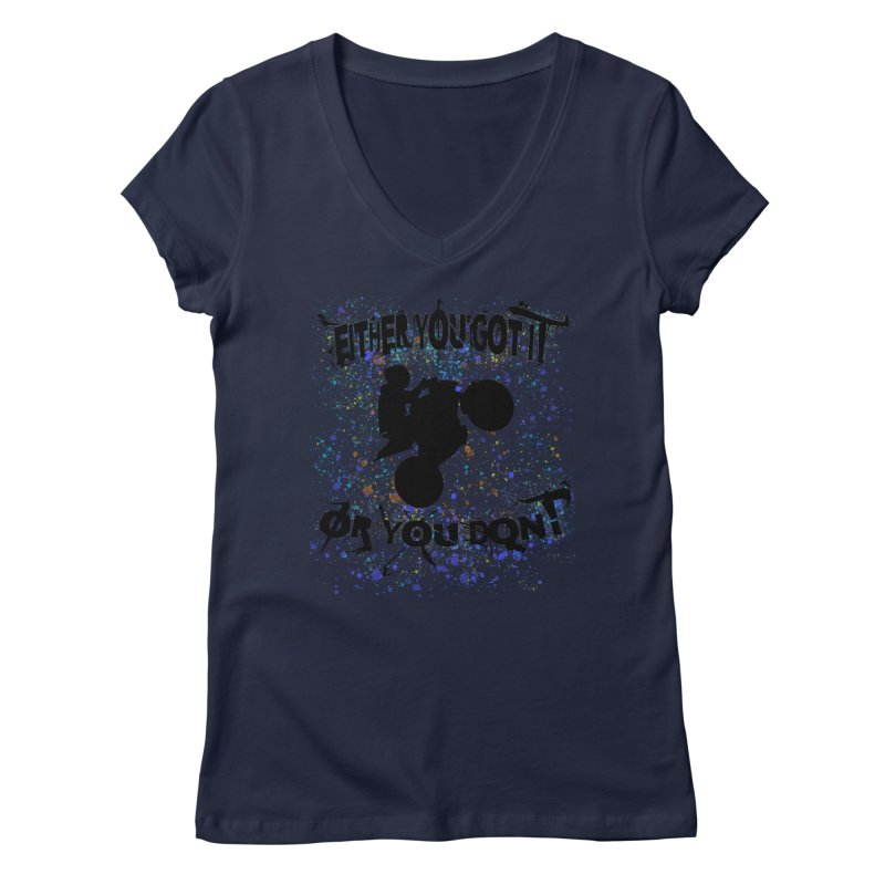 EITHER YOU GOT IT OR YOU DON'T JERKSTUNTS Women's Regular V-Neck by ExploreDaily's Artist Shop