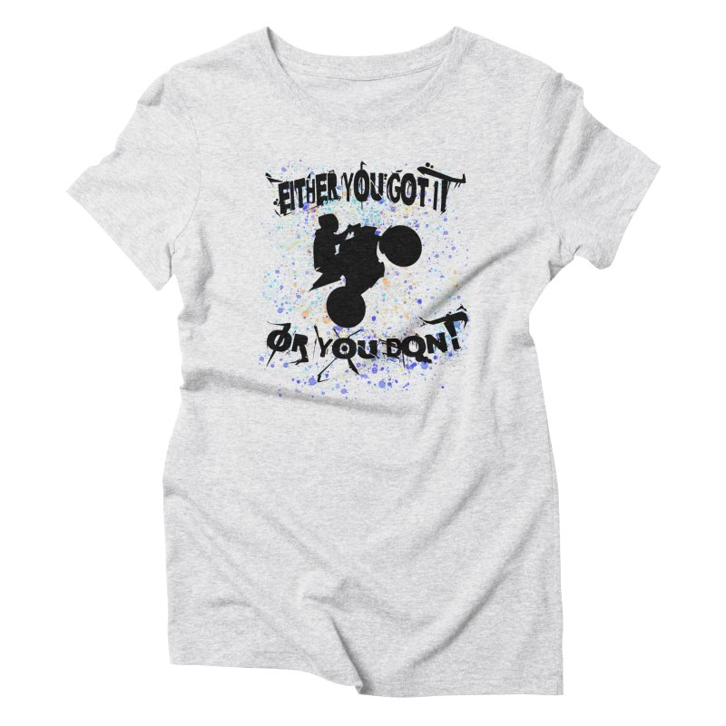 EITHER YOU GOT IT OR YOU DON'T JERKSTUNTS Women's Triblend T-Shirt by ExploreDaily's Artist Shop