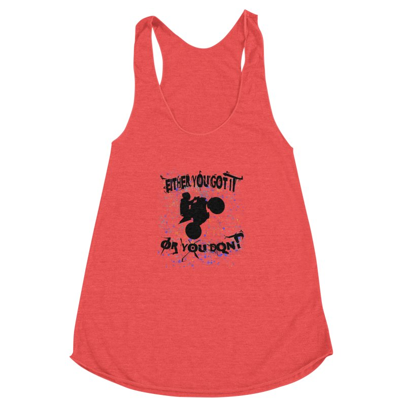 EITHER YOU GOT IT OR YOU DON'T JERKSTUNTS Women's Racerback Triblend Tank by ExploreDaily's Artist Shop