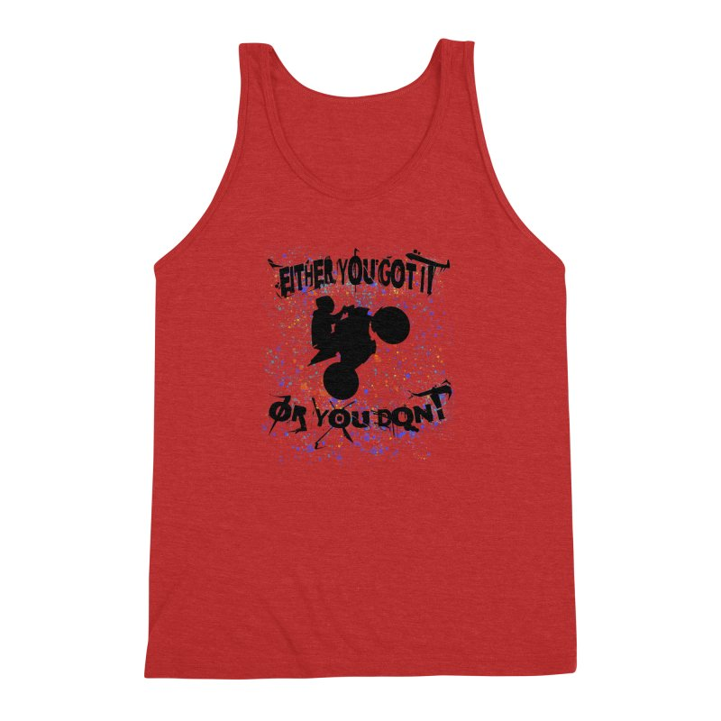 EITHER YOU GOT IT OR YOU DON'T JERKSTUNTS Men's Triblend Tank by ExploreDaily's Artist Shop