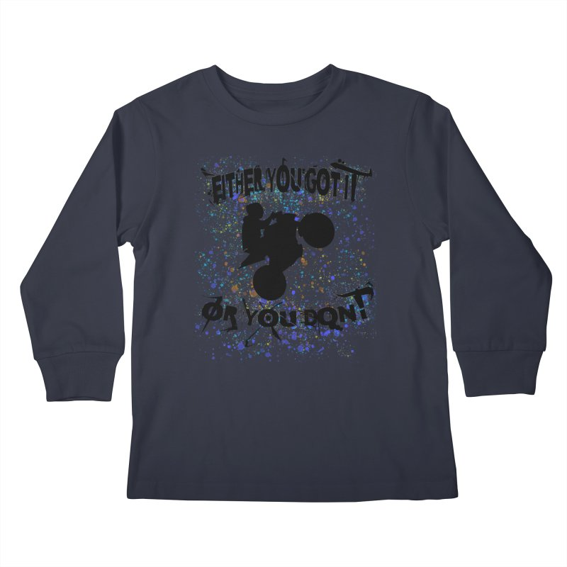 EITHER YOU GOT IT OR YOU DON'T JERKSTUNTS Kids Longsleeve T-Shirt by ExploreDaily's Artist Shop