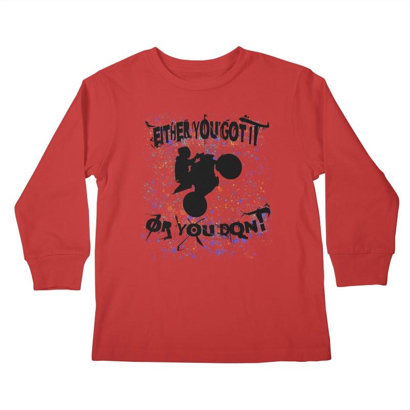 EITHER YOU GOT IT OR YOU DON'T JERKSTUNTS Kids Longsleeve T-Shirt by ExploreDaily's Artist Shop