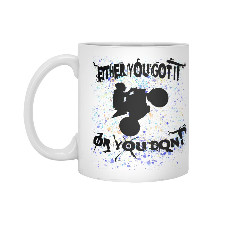 EITHER YOU GOT IT OR YOU DON'T JERKSTUNTS Accessories Standard Mug by ExploreDaily's Artist Shop