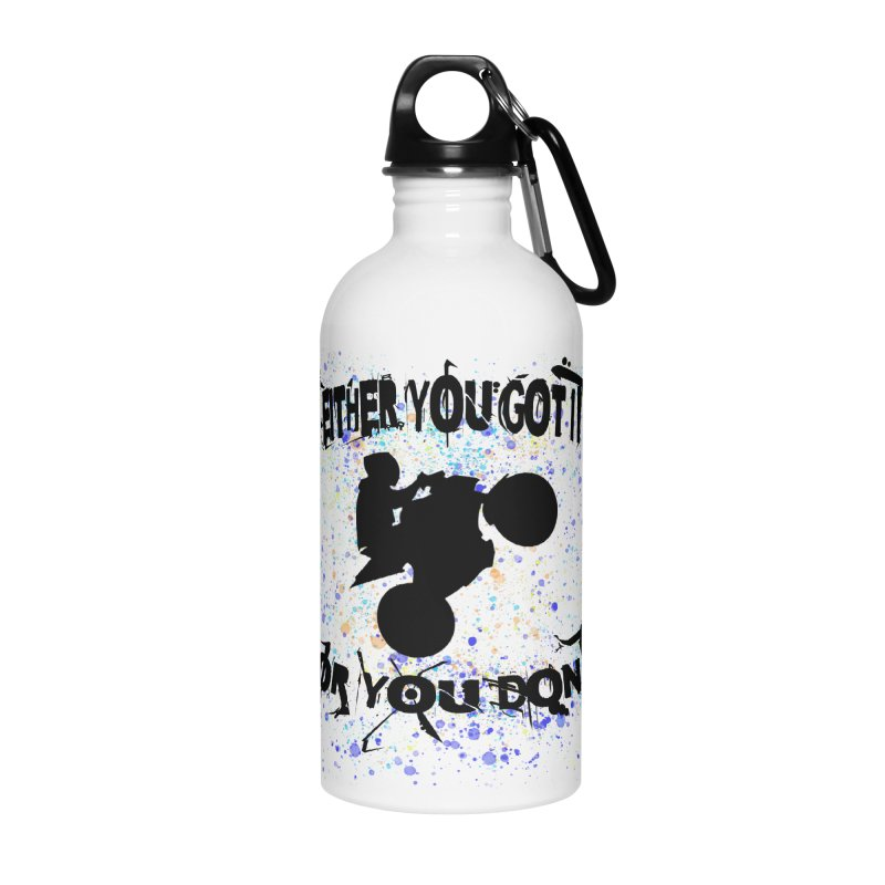 EITHER YOU GOT IT OR YOU DON'T JERKSTUNTS Accessories Water Bottle by ExploreDaily's Artist Shop