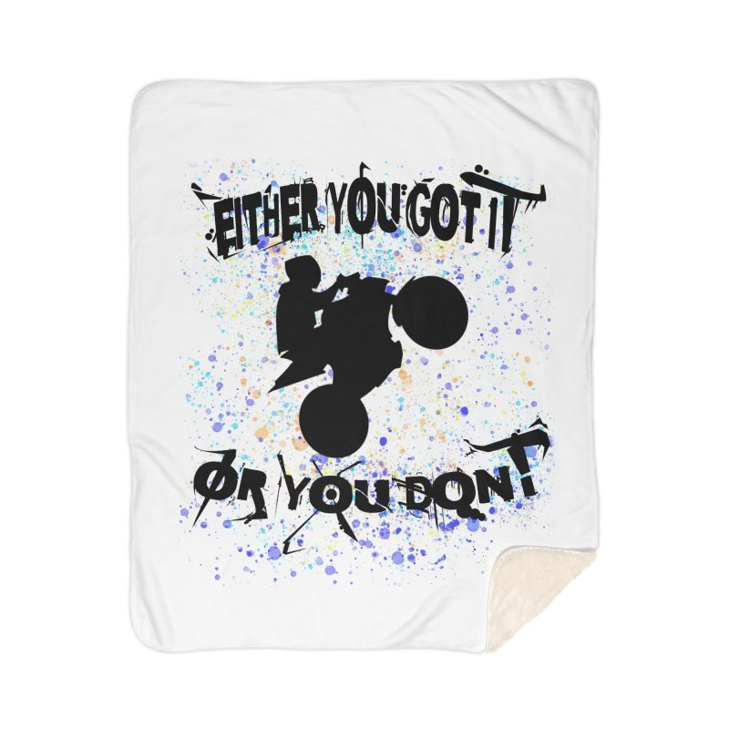 EITHER YOU GOT IT OR YOU DON'T JERKSTUNTS Home Sherpa Blanket Blanket by ExploreDaily's Artist Shop