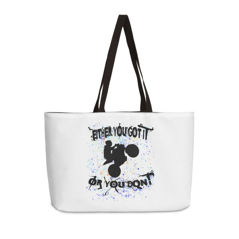 EITHER YOU GOT IT OR YOU DON'T JERKSTUNTS Accessories Weekender Bag Bag by ExploreDaily's Artist Shop