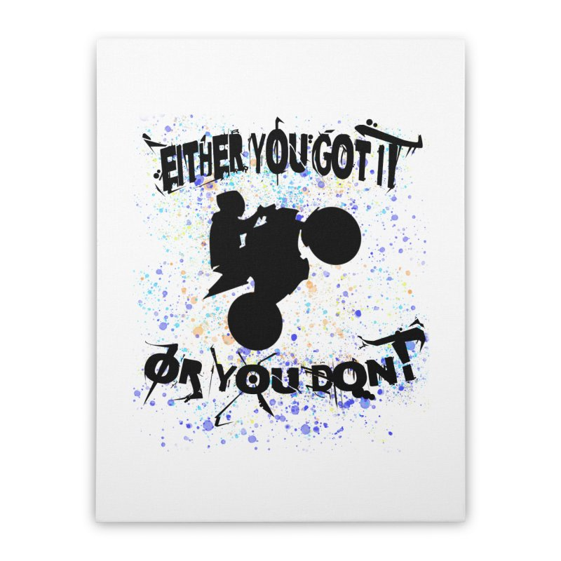 EITHER YOU GOT IT OR YOU DON'T JERKSTUNTS Home Stretched Canvas by ExploreDaily's Artist Shop
