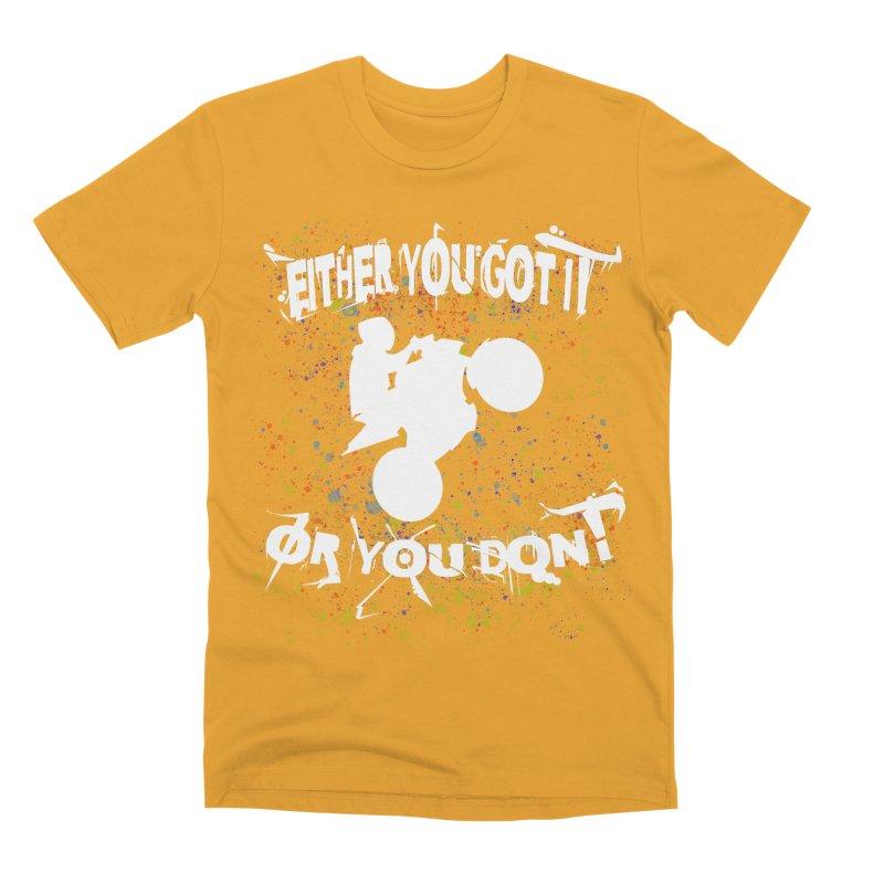 EITHER YOU GOT IT OR YOU DON'T JERKSTUNTS ALBINO Men's Premium T-Shirt by ExploreDaily's Artist Shop