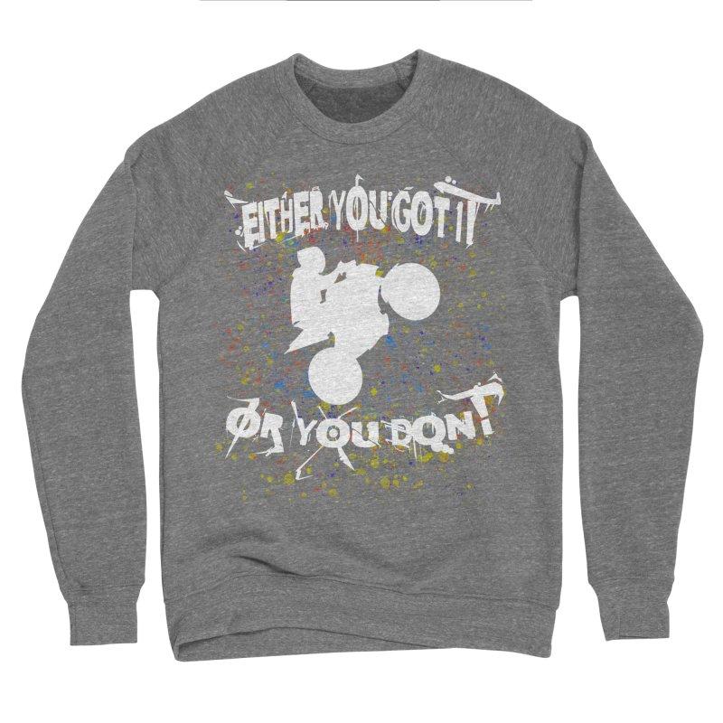 EITHER YOU GOT IT OR YOU DON'T JERKSTUNTS ALBINO Women's Sponge Fleece Sweatshirt by ExploreDaily's Artist Shop