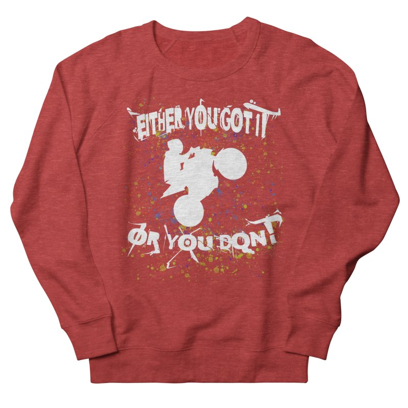 EITHER YOU GOT IT OR YOU DON'T JERKSTUNTS ALBINO Women's French Terry Sweatshirt by ExploreDaily's Artist Shop