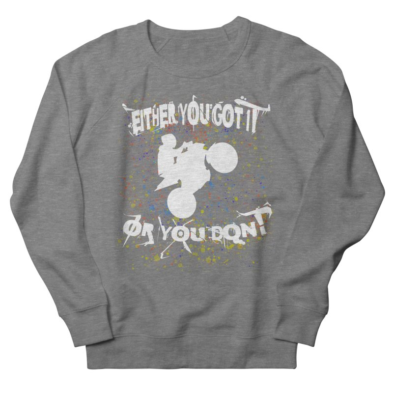 EITHER YOU GOT IT OR YOU DON'T JERKSTUNTS ALBINO Men's French Terry Sweatshirt by ExploreDaily's Artist Shop