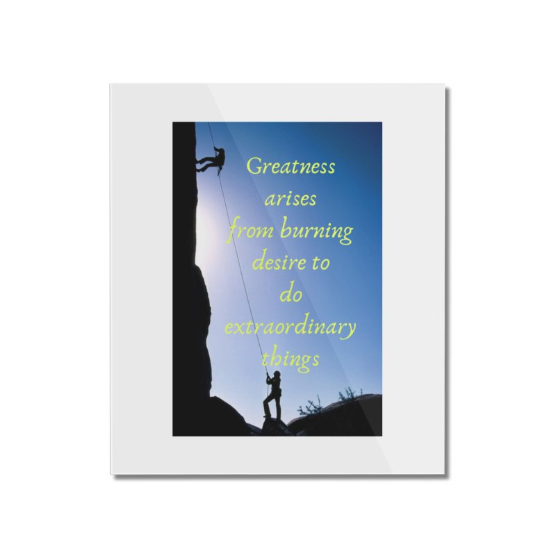 Achieve greatness Home Mounted Acrylic Print by extraordinaryLifeProject's Artist Shop