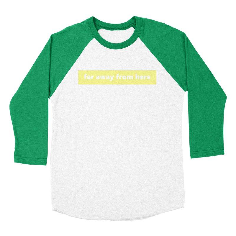 far away from here  |  logo Women's Baseball Triblend Longsleeve T-Shirt by Extreme Toast's Artist Shop