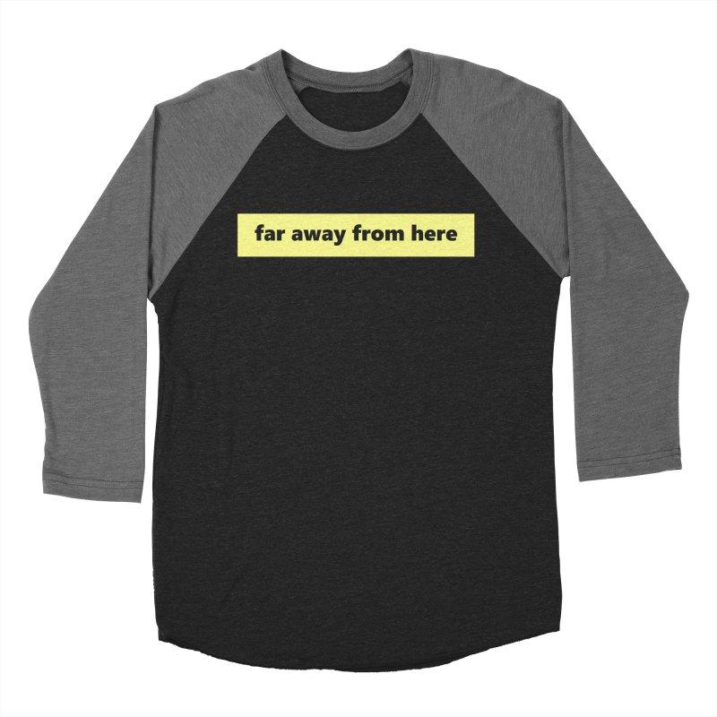 far away from here     logo Women's Baseball Triblend Longsleeve T-Shirt by Extreme Toast's Artist Shop
