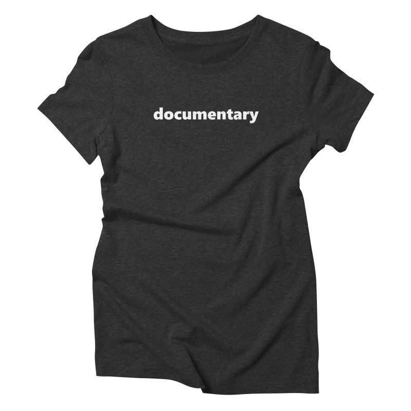 documentary  |  text  |  white Women's Triblend T-Shirt by