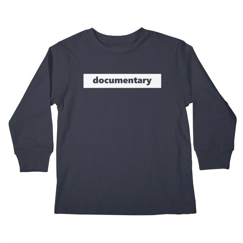 documentary  |  logo  |  white Kids Longsleeve T-Shirt by Extreme Toast's Artist Shop