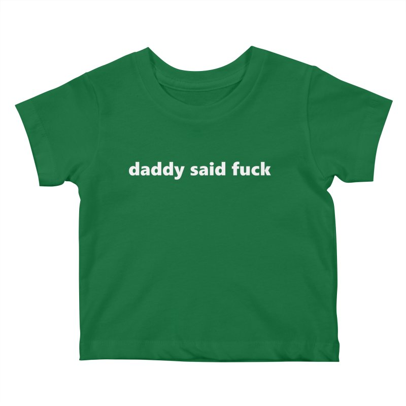 daddy said fuck  |  text  |  kids Kids Baby T-Shirt by Extreme Toast's Artist Shop