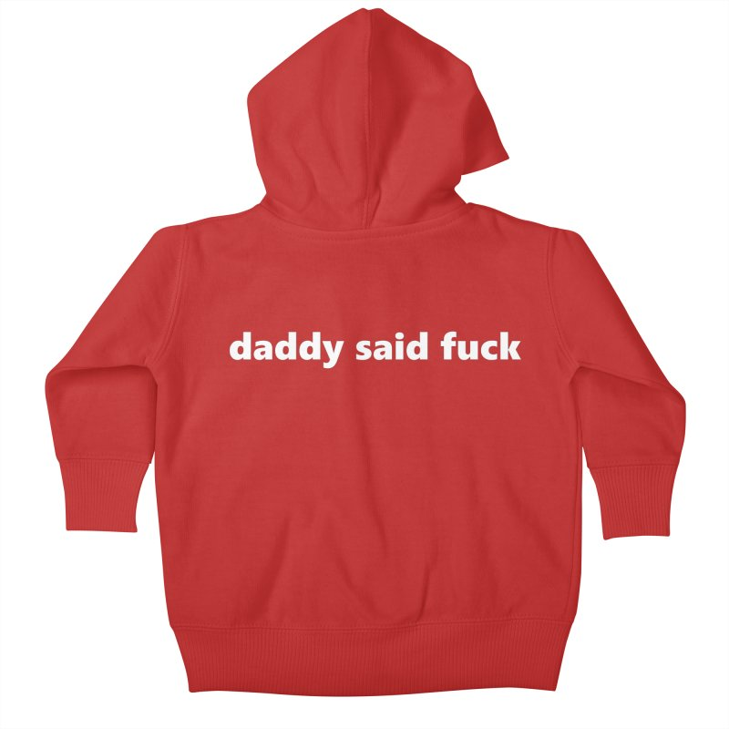 daddy said fuck     text     kids Kids Baby Zip-Up Hoody by