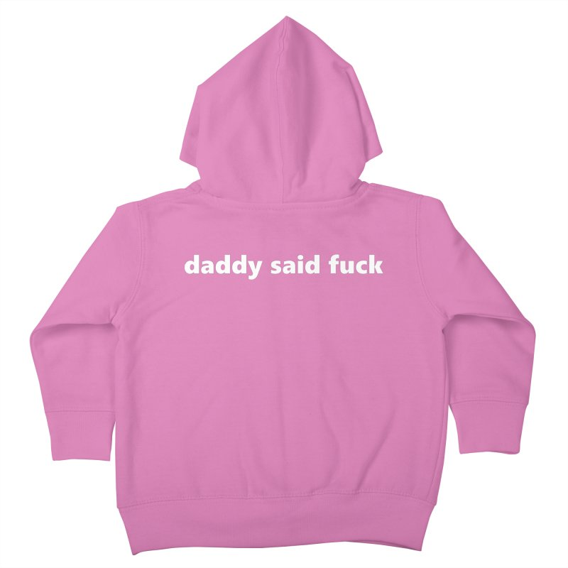 daddy said fuck  |  text  |  kids Kids Toddler Zip-Up Hoody by