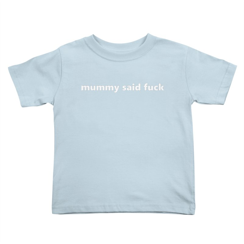 mummy said fuck  |  text  |  kids Kids Toddler T-Shirt by Extreme Toast's Artist Shop