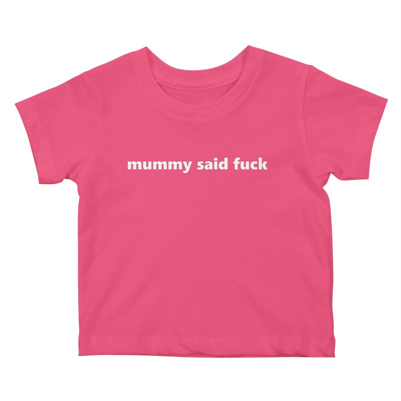 mummy said fuck  |  text  |  kids Kids Baby T-Shirt by