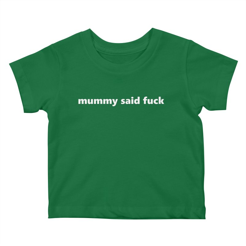 mummy said fuck  |  text  |  kids Kids Baby T-Shirt by Extreme Toast's Artist Shop