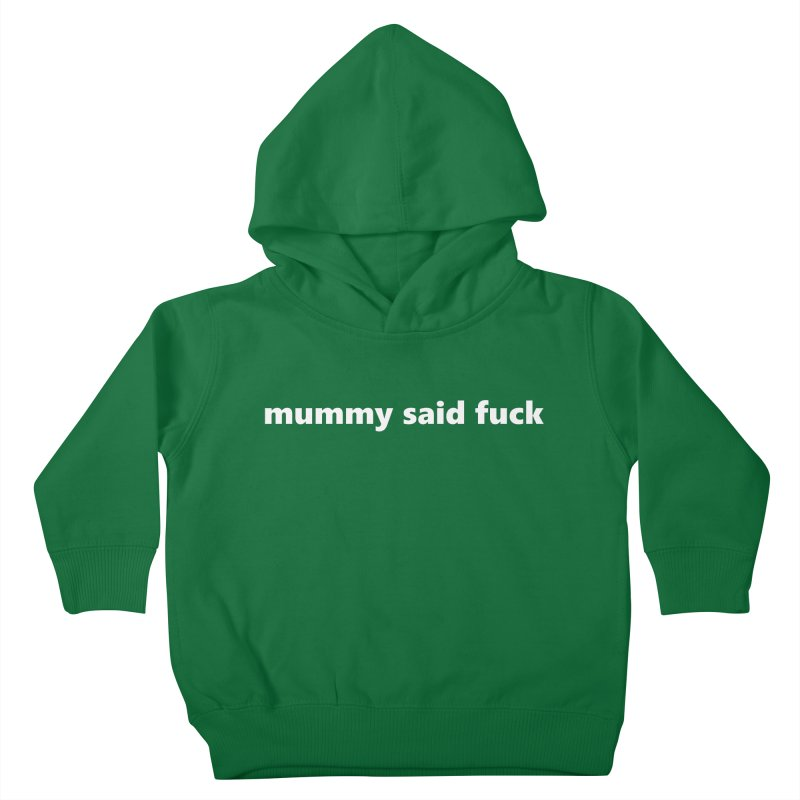 mummy said fuck  |  text  |  kids Kids Toddler Pullover Hoody by Extreme Toast's Artist Shop